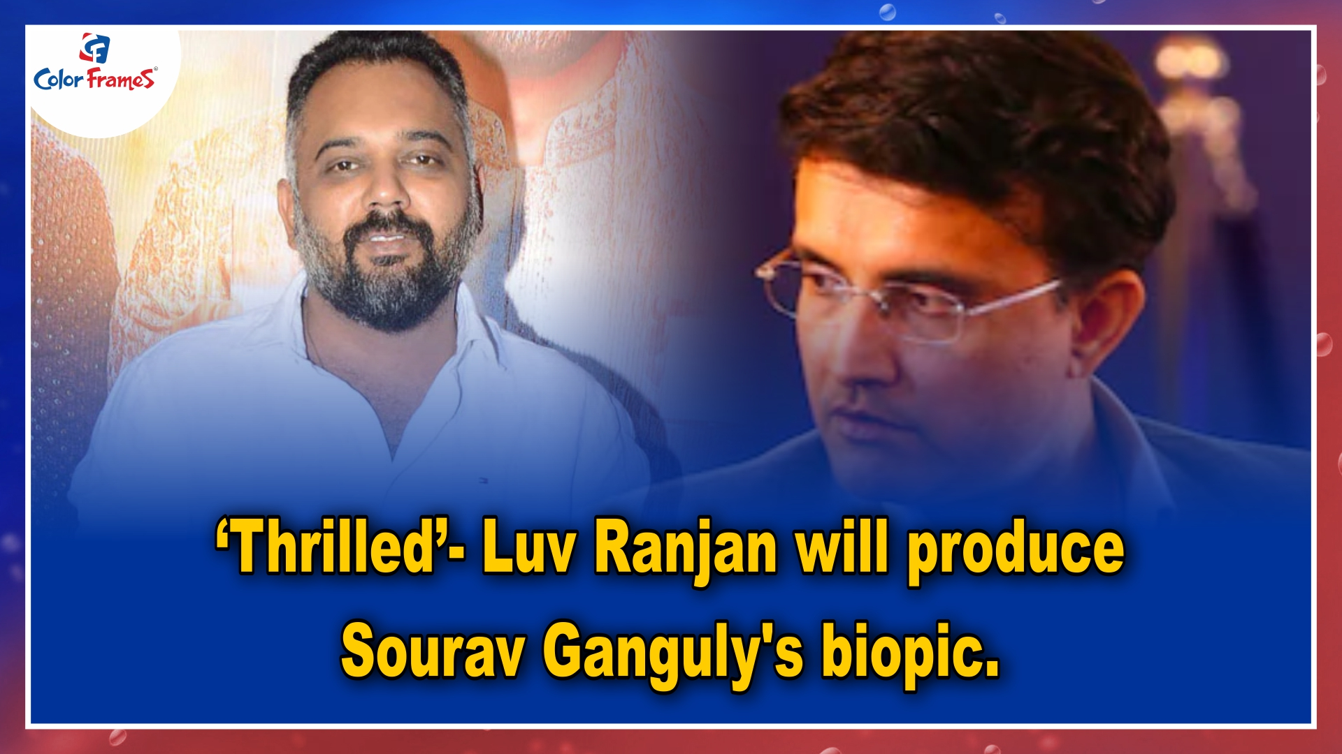 'Thrilled'- Luv Ranjan will produce Sourav Ganguly's biopic.