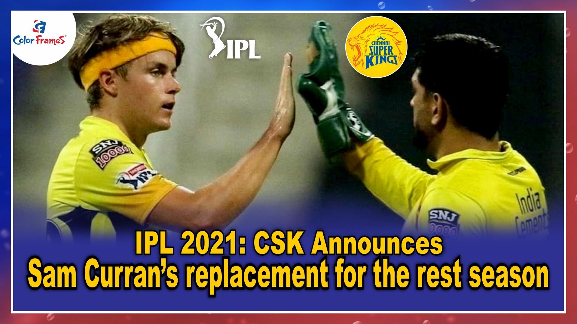 IPL 2021: CSK announces Sam Curran's replacement for the rest season
