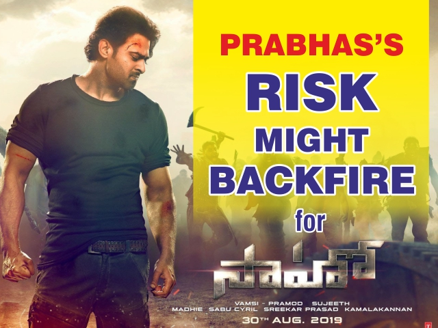 Prabhas's risk might backfire for Saaho!