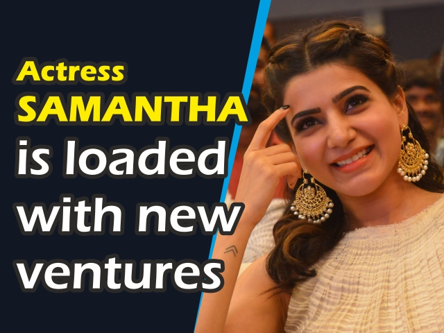 Actress Samantha is loaded with new ventures
