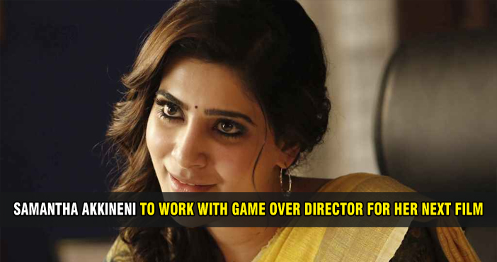 Samantha Akkineni to work with Game Over director for her next film