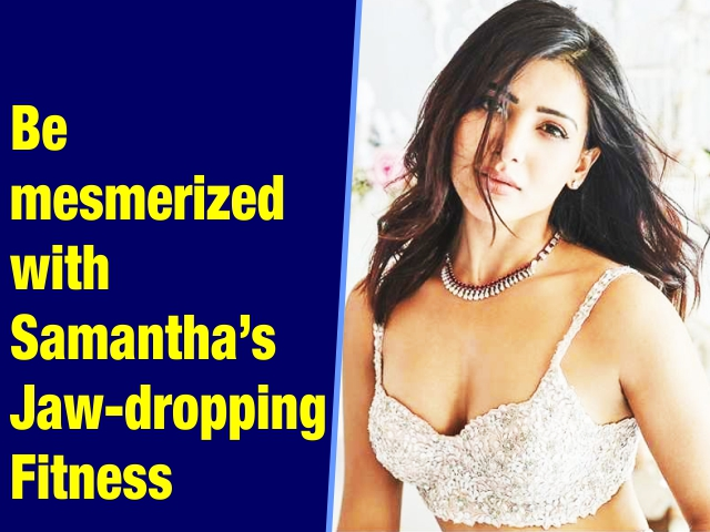 Be mesmerized by Samantha's jaw-dropping fitness!