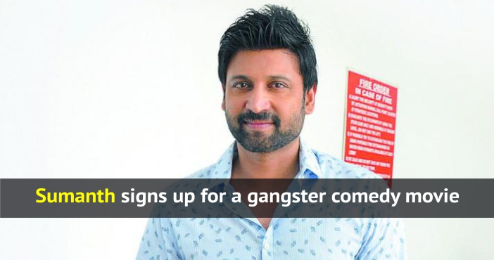 Sumanth signs up for gangster comedy movie