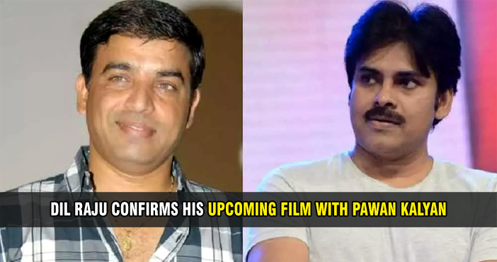 Dil Raju confirms his upcoming film with Pawan Kalyan