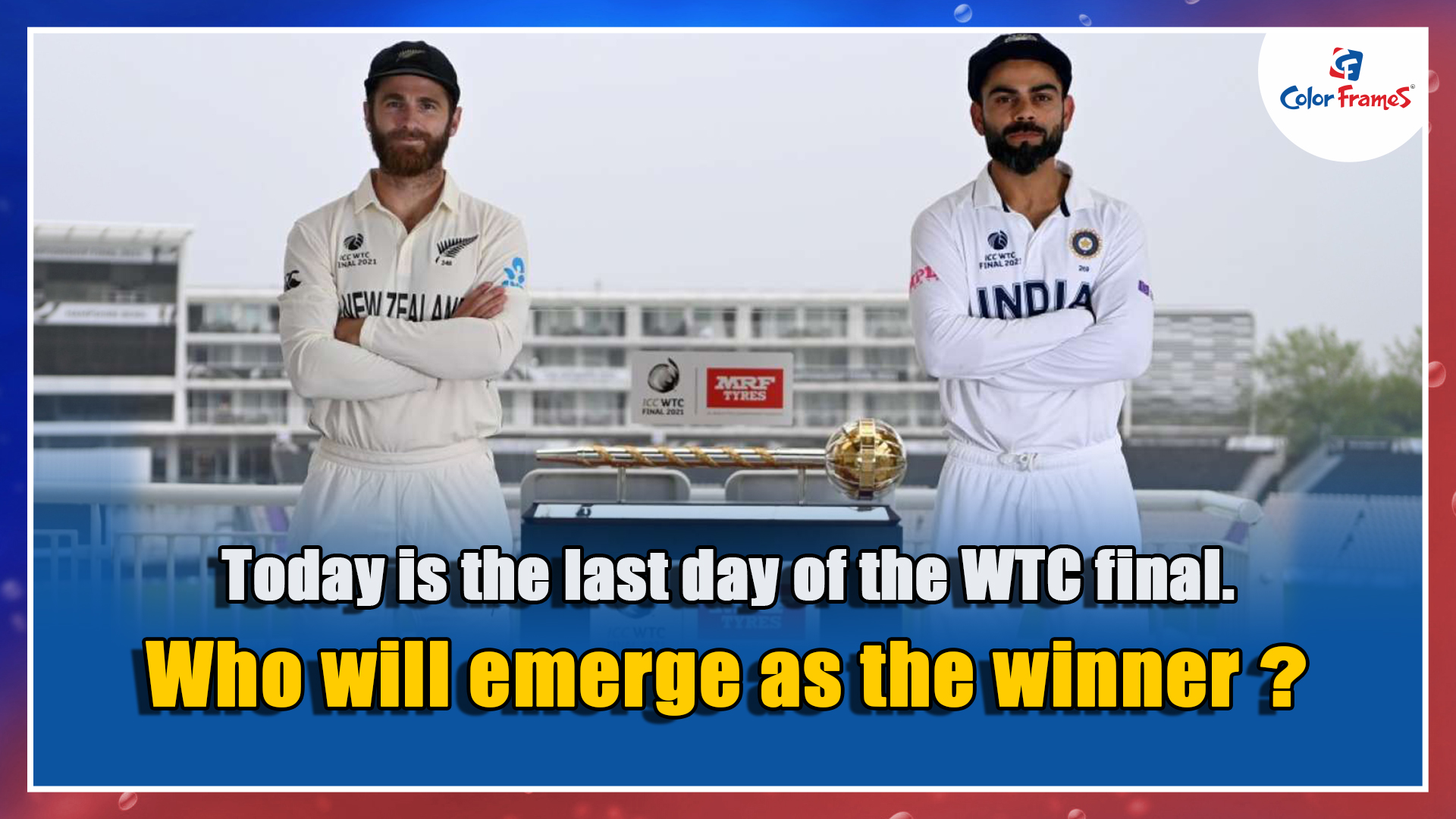 Today is the last day of the WTC final. Who will emerge as the winner?