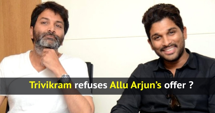 Trivikram refuses Allu Arjun's offer