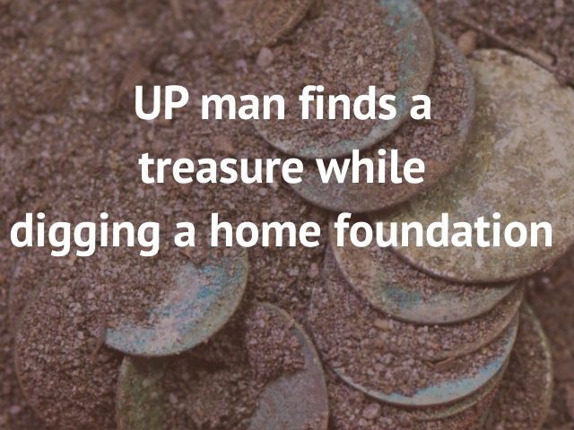 UP man finds a treasure worth Rs 25 lakh
