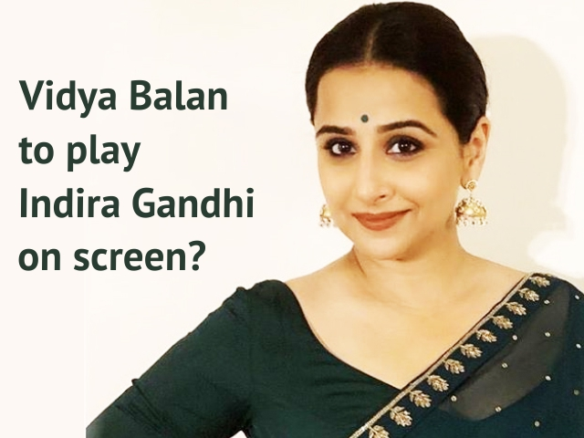 Vidya Balan to play Indira Gandhi on screen?