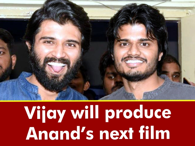 Vijay Deverakonda will produce Anand Deverakonda's next film