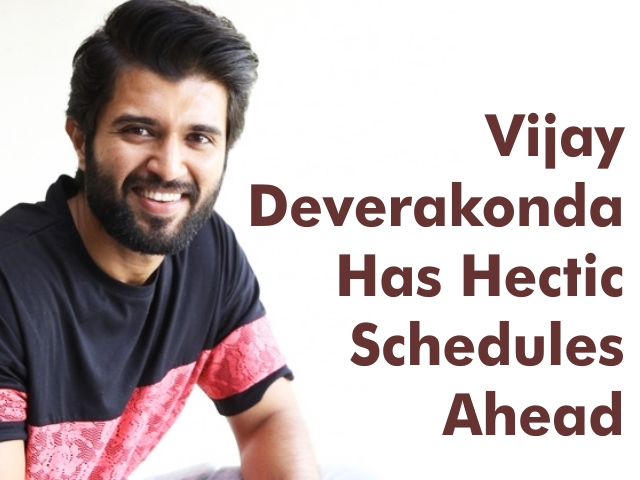 Vijay Deverakonda Has Hectic Schedules Ahead