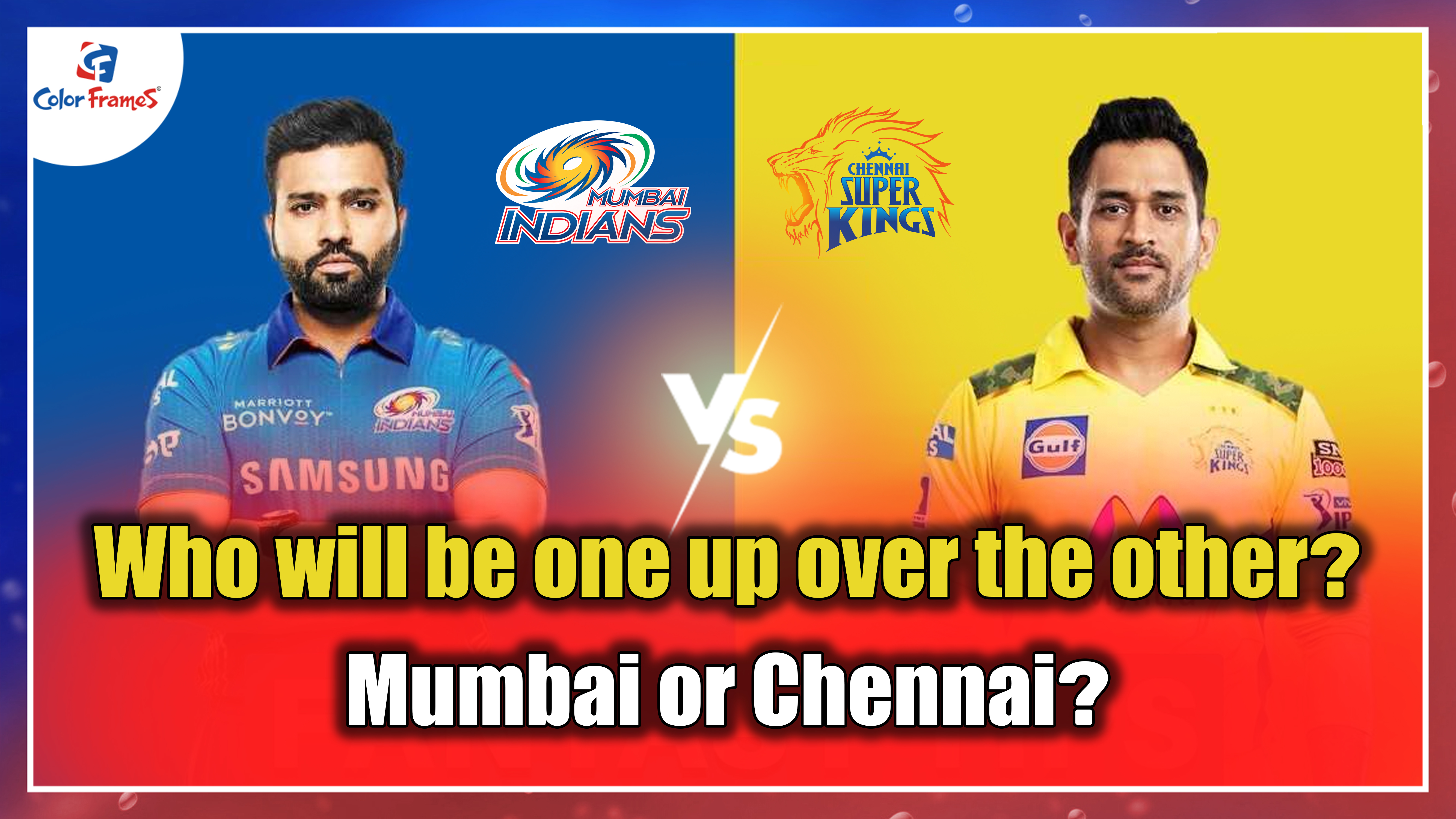 Who will be one up over the other? Mumbai or Chennai?