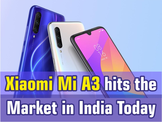 Xiaomi Mi A3 hits the market in India Today