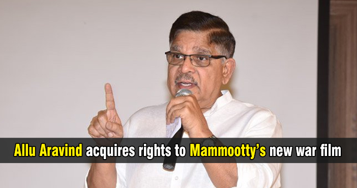 Allu Aravind acquires rights to Mammootty's new war film