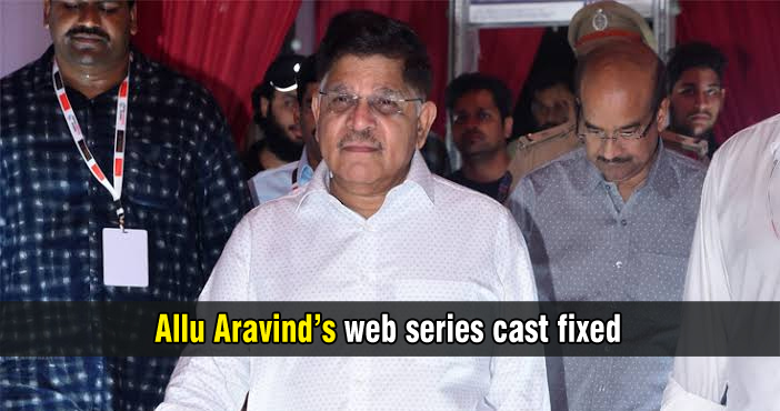 Allu Aravind's web series cast has been fixed