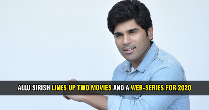 Allu Sirish lines up two movies and a web-series for 2020