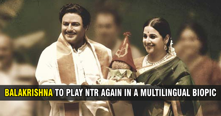Balakrishna to play NTR again in a multilingual biopic