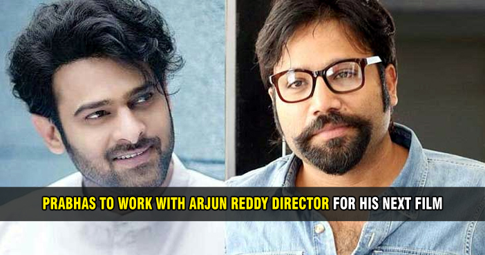 Prabhas to work with Arjun Reddy director for his next film