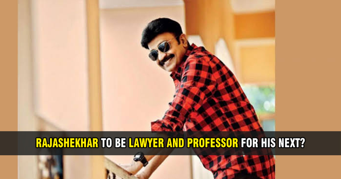 Rajashekhar to be lawyer and professor for his next?