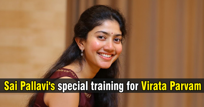 Sai Pallavi's special training for Virata Parvam