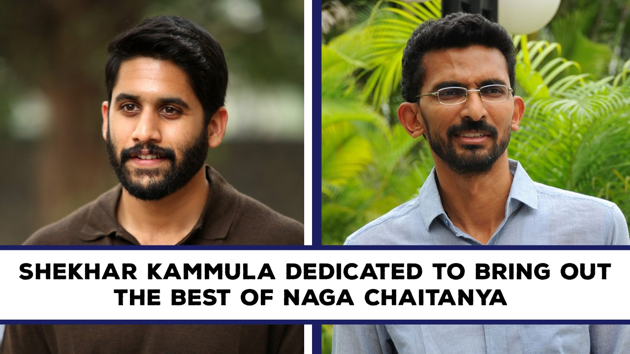 Shekhar Kammula Dedicated To Bring Out The Best Of Naga Chaitanya