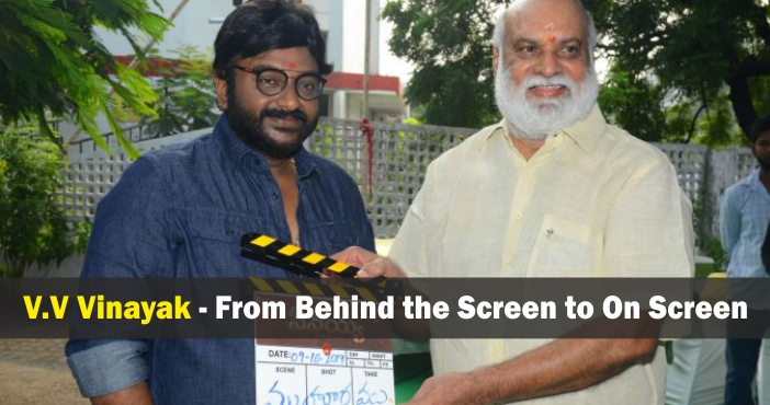 V.V Vinayak - From Behind the Screen to On Screen